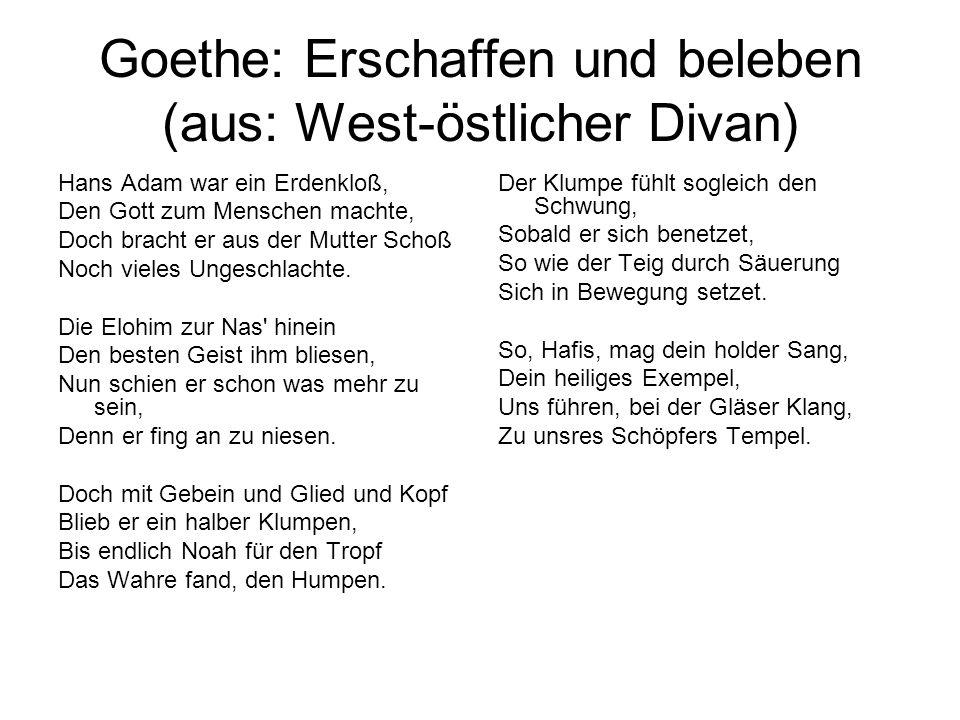 Goethe: Erschaffen und beleben (aus: West-östlicher Divan) Hans Adam war ein Erdenkloß, Den Gott zum Menschen machte, Doch bracht er aus der Mutter Sc