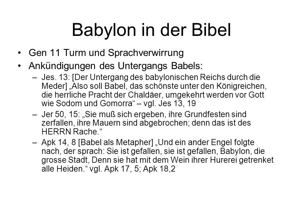 Babylon in der Bibel Gen 11 Turm und Sprachverwirrung Ankündigungen des Untergangs Babels: –Jes. 13: [Der Untergang des babylonischen Reichs durch die
