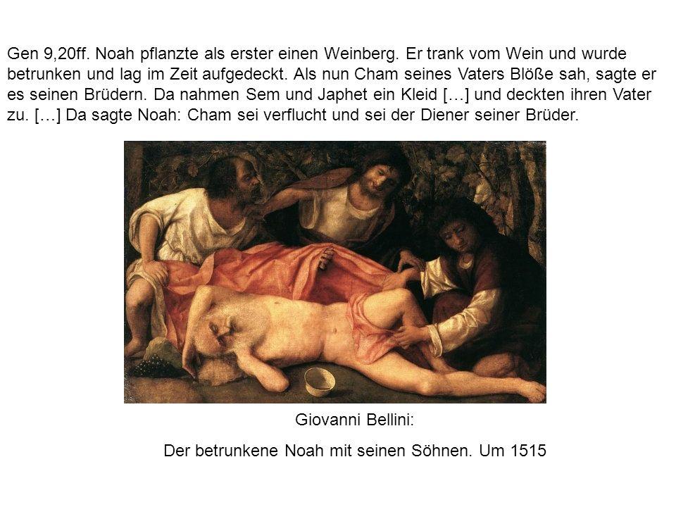 Giovanni Bellini: Der betrunkene Noah mit seinen Söhnen. Um 1515 Gen 9,20ff. Noah pflanzte als erster einen Weinberg. Er trank vom Wein und wurde betr