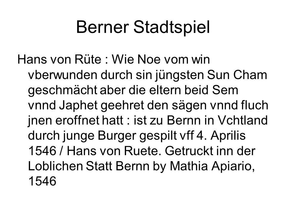 Berner Stadtspiel Hans von Rüte : Wie Noe vom win vberwunden durch sin jüngsten Sun Cham geschmächt aber die eltern beid Sem vnnd Japhet geehret den s