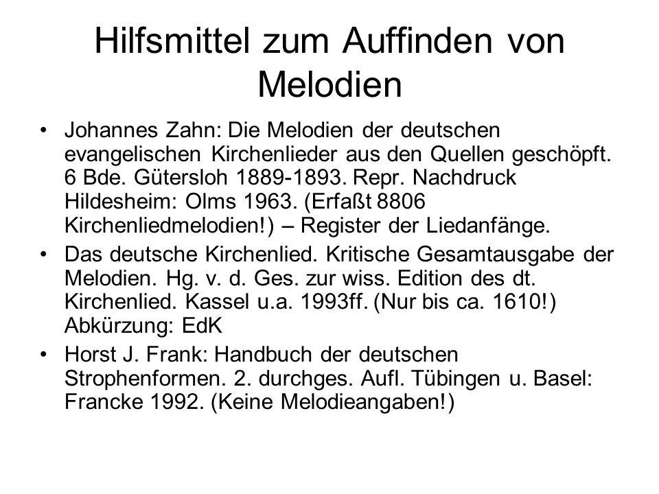 Hilfsmittel zum Auffinden von Melodien Johannes Zahn: Die Melodien der deutschen evangelischen Kirchenlieder aus den Quellen geschöpft. 6 Bde. Gütersl