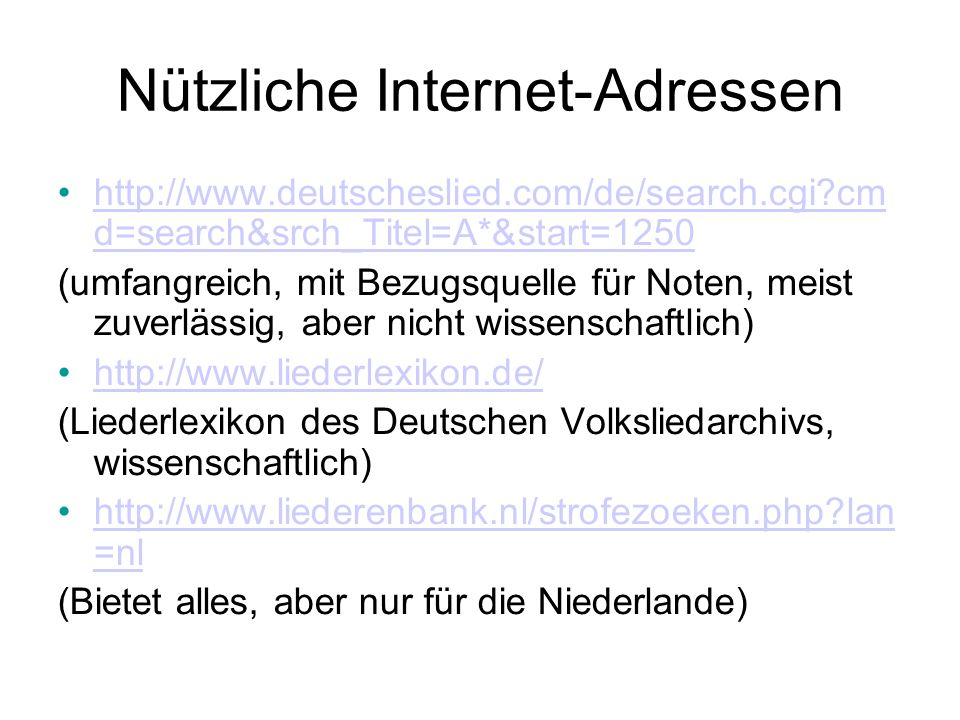 Nützliche Internet-Adressen http://www.deutscheslied.com/de/search.cgi?cm d=search&srch_Titel=A*&start=1250http://www.deutscheslied.com/de/search.cgi?