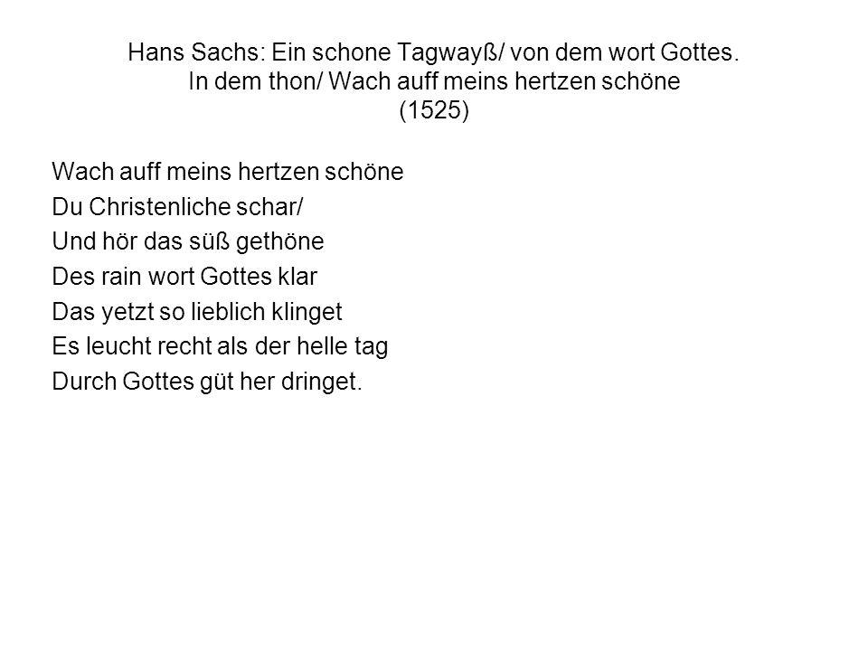 Hans Sachs: Ein schone Tagwayß/ von dem wort Gottes. In dem thon/ Wach auff meins hertzen schöne (1525) Wach auff meins hertzen schöne Du Christenlich