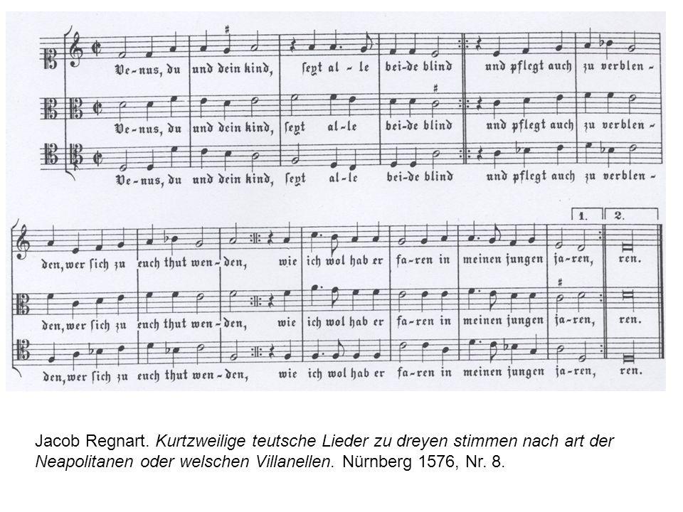 Jacob Regnart. Kurtzweilige teutsche Lieder zu dreyen stimmen nach art der Neapolitanen oder welschen Villanellen. Nürnberg 1576, Nr. 8.