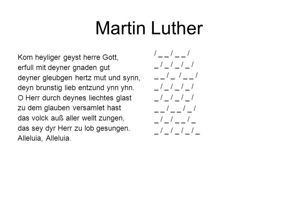 Martin Luther Kom heyliger geyst herre Gott, erfull mit deyner gnaden gut deyner gleubgen hertz mut und synn, deyn brunstig lieb entzund ynn yhn. O He