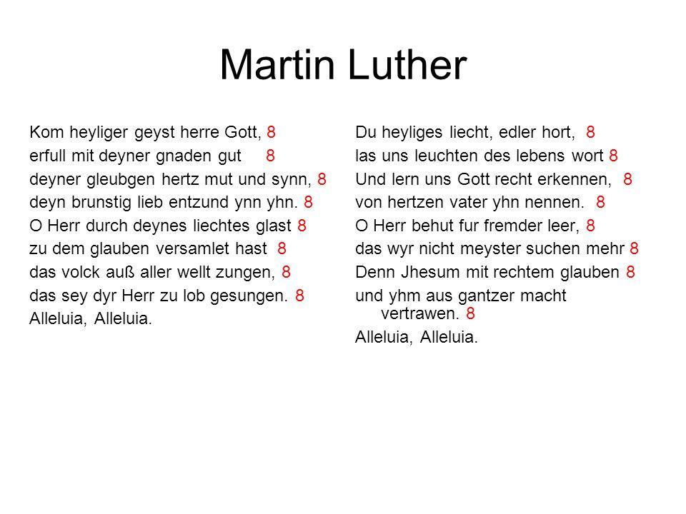 Martin Luther Kom heyliger geyst herre Gott, 8 erfull mit deyner gnaden gut 8 deyner gleubgen hertz mut und synn, 8 deyn brunstig lieb entzund ynn yhn