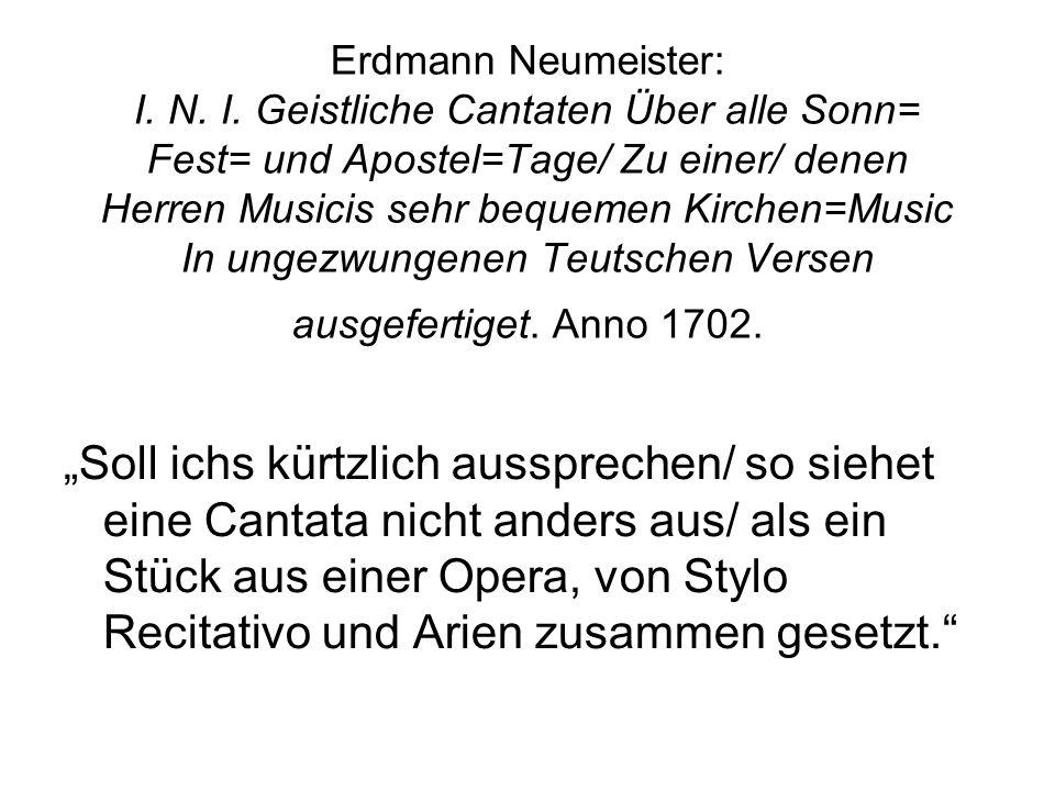Erdmann Neumeister: I. N. I. Geistliche Cantaten Über alle Sonn= Fest= und Apostel=Tage/ Zu einer/ denen Herren Musicis sehr bequemen Kirchen=Music In