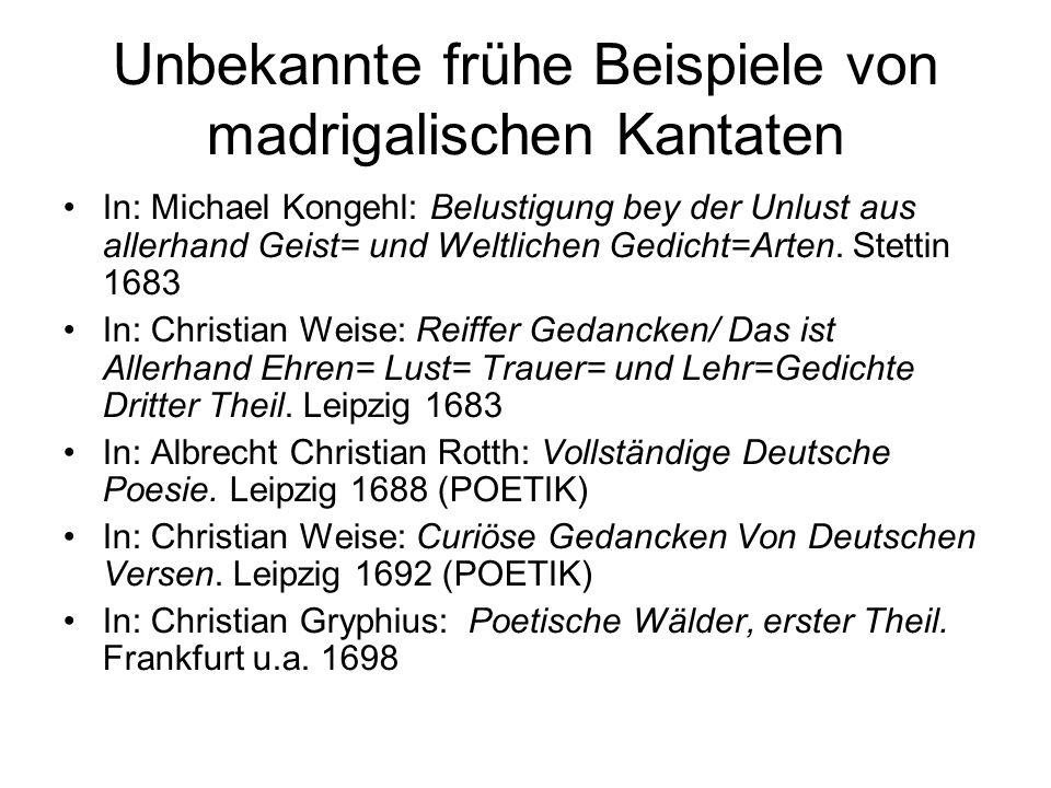 Unbekannte frühe Beispiele von madrigalischen Kantaten In: Michael Kongehl: Belustigung bey der Unlust aus allerhand Geist= und Weltlichen Gedicht=Art