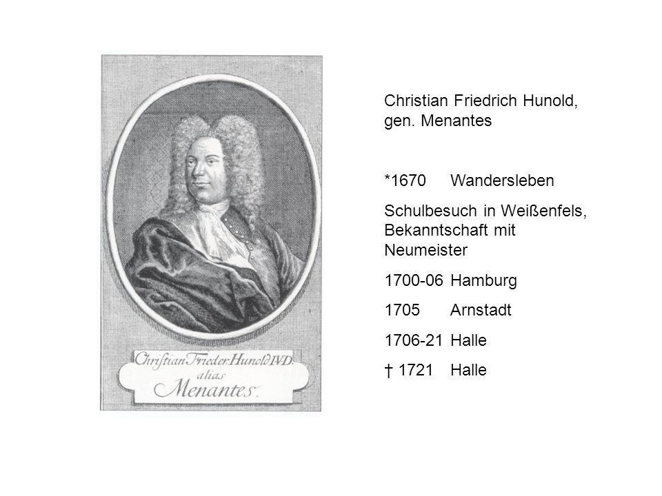 Christian Friedrich Hunold, gen. Menantes *1670Wandersleben Schulbesuch in Weißenfels, Bekanntschaft mit Neumeister 1700-06Hamburg 1705Arnstadt 1706-2