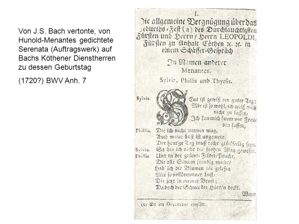 Von J.S. Bach vertonte, von Hunold-Menantes gedichtete Serenata (Auftragswerk) auf Bachs Köthener Dienstherren zu dessen Geburtstag (1720?) BWV Anh. 7