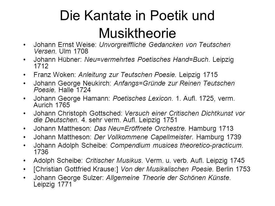 Die Kantate in Poetik und Musiktheorie Johann Ernst Weise: Unvorgreiffliche Gedancken von Teutschen Versen. Ulm 1708 Johann Hübner: Neu=vermehrtes Poe
