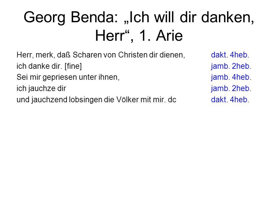 Georg Benda: Ich will dir danken, Herr, 1. Arie Herr, merk, daß Scharen von Christen dir dienen, dakt. 4heb. ich danke dir. [fine]jamb. 2heb. Sei mir