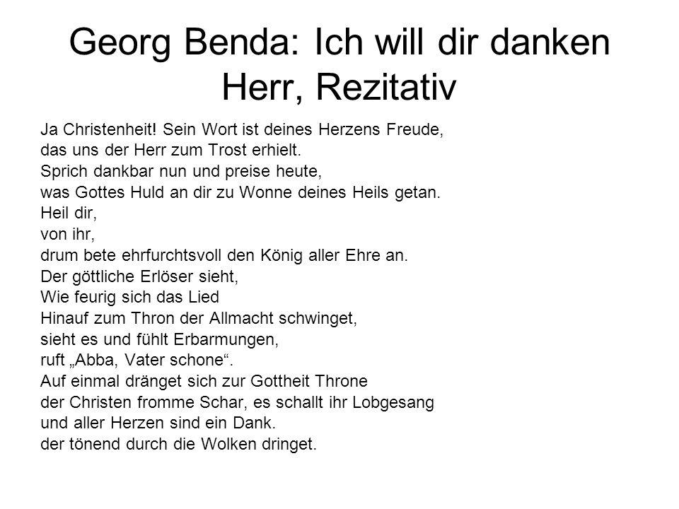 Georg Benda: Ich will dir danken Herr, Rezitativ Ja Christenheit! Sein Wort ist deines Herzens Freude, das uns der Herr zum Trost erhielt. Sprich dank