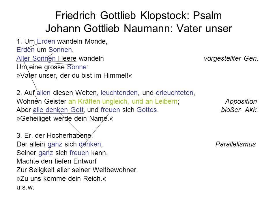 Friedrich Gottlieb Klopstock: Psalm Johann Gottlieb Naumann: Vater unser 1. Um Erden wandeln Monde, Erden um Sonnen, Aller Sonnen Heere wandeln vorges