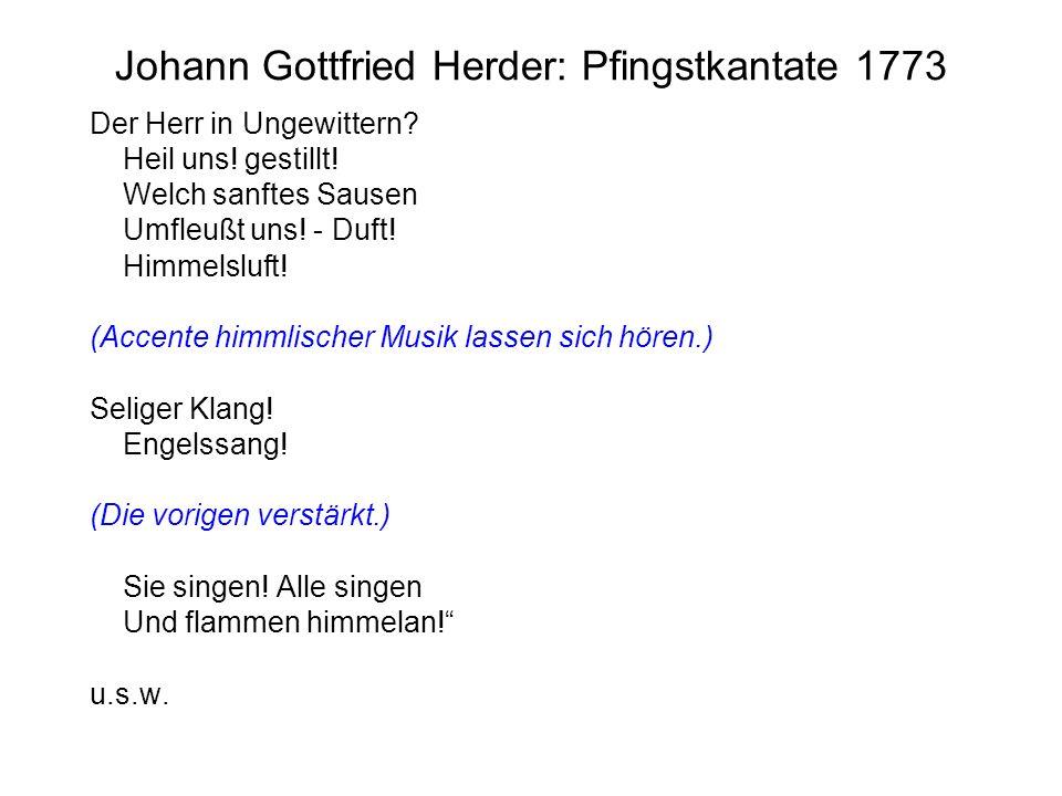 Johann Gottfried Herder: Pfingstkantate 1773 Der Herr in Ungewittern? Heil uns! gestillt! Welch sanftes Sausen Umfleußt uns! - Duft! Himmelsluft! (Acc