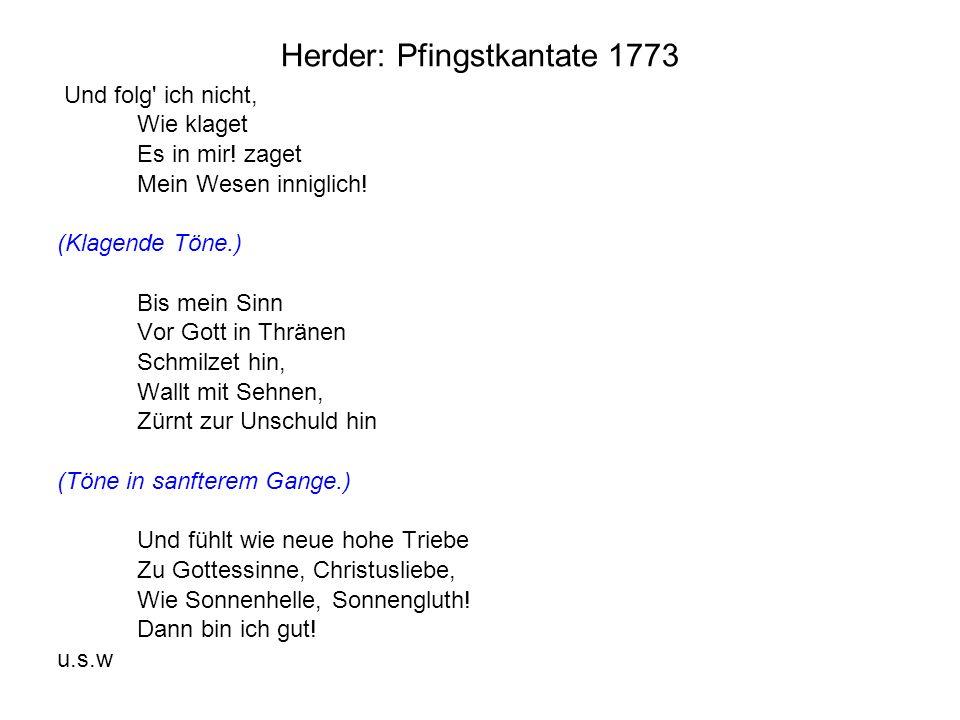 Herder: Pfingstkantate 1773 Und folg' ich nicht, Wie klaget Es in mir! zaget Mein Wesen inniglich! (Klagende Töne.) Bis mein Sinn Vor Gott in Thränen