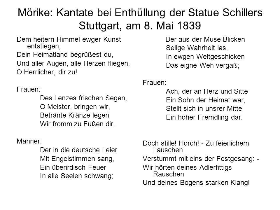 Mörike: Kantate bei Enthüllung der Statue Schillers Stuttgart, am 8. Mai 1839 Dem heitern Himmel ewger Kunst entstiegen, Dein Heimatland begrüßest du,