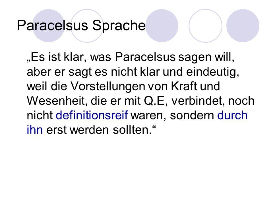 Paracelsus Sprache Es ist klar, was Paracelsus sagen will, aber er sagt es nicht klar und eindeutig, weil die Vorstellungen von Kraft und Wesenheit, d