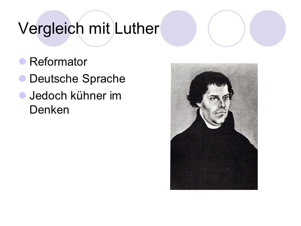 Vergleich mit Luther Reformator Deutsche Sprache Jedoch kühner im Denken