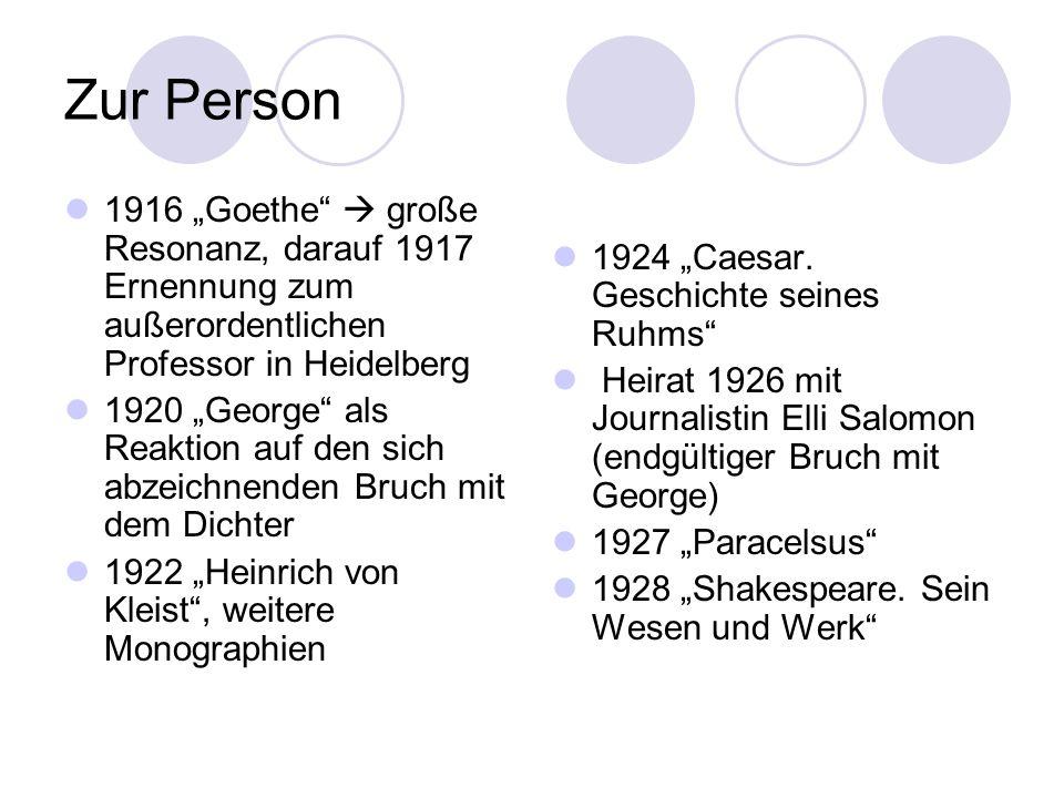 Zur Person 1916 Goethe große Resonanz, darauf 1917 Ernennung zum außerordentlichen Professor in Heidelberg 1920 George als Reaktion auf den sich abzei