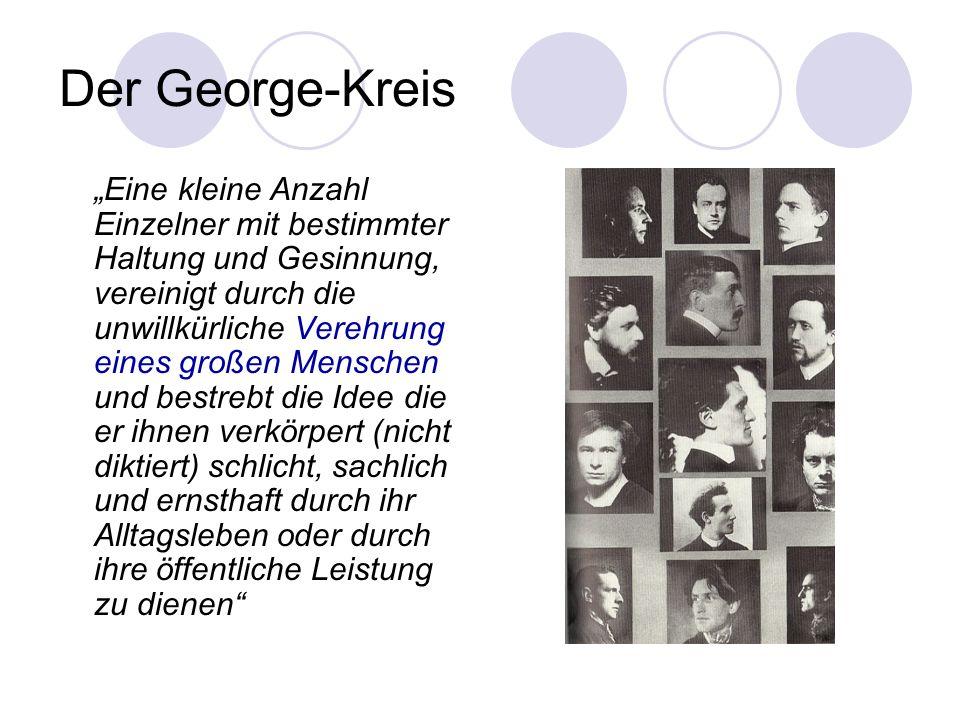 Der George-Kreis Eine kleine Anzahl Einzelner mit bestimmter Haltung und Gesinnung, vereinigt durch die unwillkürliche Verehrung eines großen Menschen