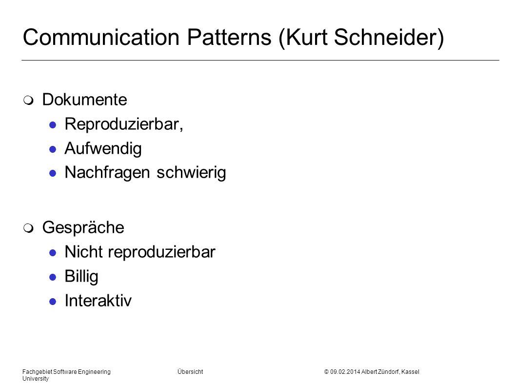 Communication Patterns (Kurt Schneider) m Dokumente l Reproduzierbar, l Aufwendig l Nachfragen schwierig m Gespräche l Nicht reproduzierbar l Billig l
