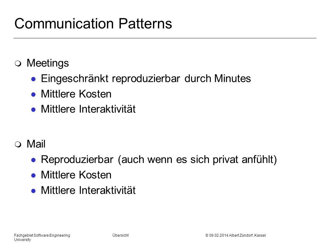 Communication Patterns m Meetings l Eingeschränkt reproduzierbar durch Minutes l Mittlere Kosten l Mittlere Interaktivität m Mail l Reproduzierbar (au