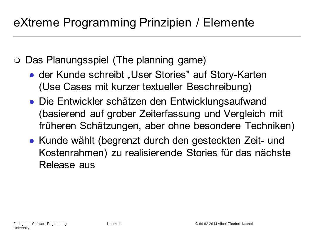 Fachgebiet Software Engineering Übersicht © 09.02.2014 Albert Zündorf, Kassel University eXtreme Programming Prinzipien / Elemente m Das Planungsspiel