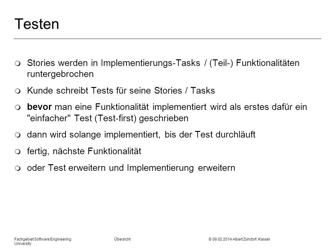 Fachgebiet Software Engineering Übersicht © 09.02.2014 Albert Zündorf, Kassel University Testen m Stories werden in Implementierungs-Tasks / (Teil-) F