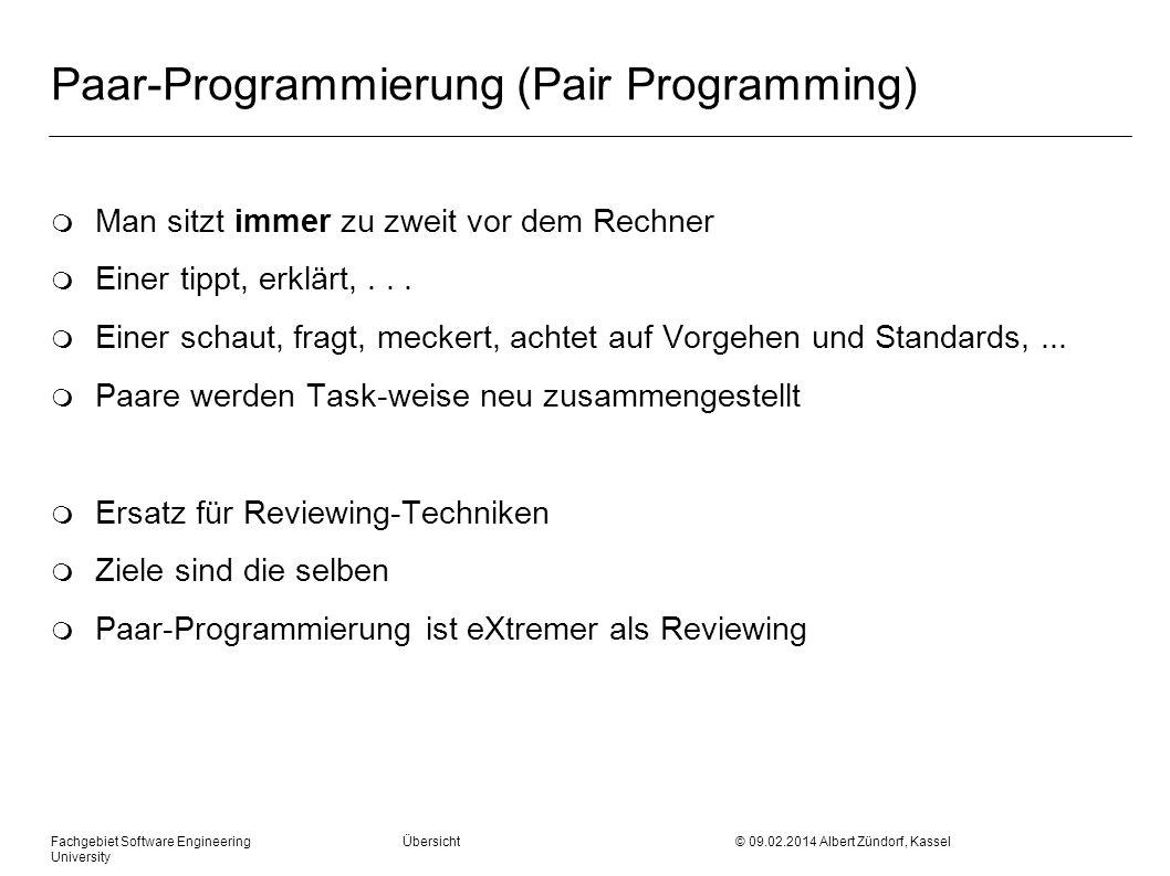 Fachgebiet Software Engineering Übersicht © 09.02.2014 Albert Zündorf, Kassel University Paar-Programmierung (Pair Programming) m Man sitzt immer zu z