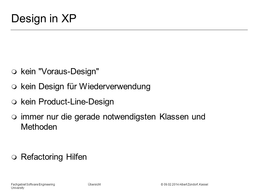 Fachgebiet Software Engineering Übersicht © 09.02.2014 Albert Zündorf, Kassel University Design in XP m kein