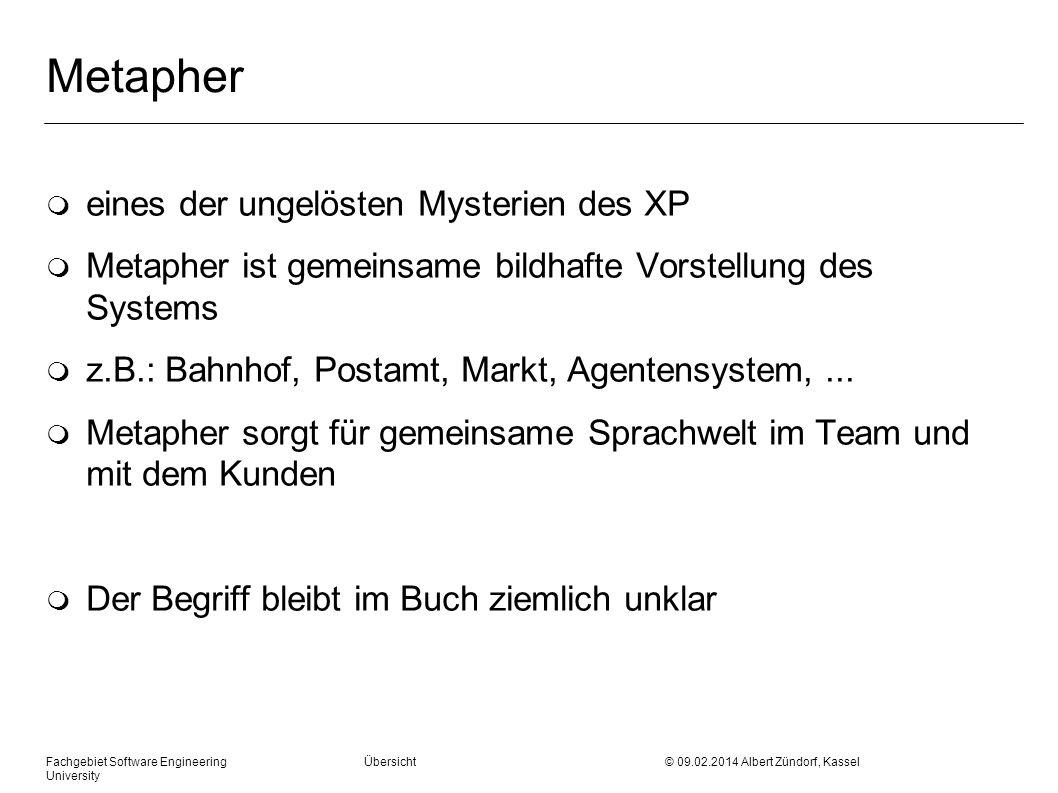 Fachgebiet Software Engineering Übersicht © 09.02.2014 Albert Zündorf, Kassel University Metapher m eines der ungelösten Mysterien des XP m Metapher i