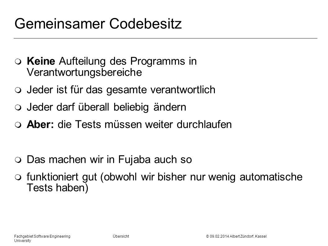 Fachgebiet Software Engineering Übersicht © 09.02.2014 Albert Zündorf, Kassel University Gemeinsamer Codebesitz m Keine Aufteilung des Programms in Ve