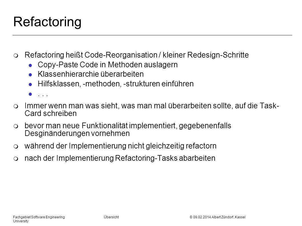 Fachgebiet Software Engineering Übersicht © 09.02.2014 Albert Zündorf, Kassel University Refactoring m Refactoring heißt Code-Reorganisation / kleiner