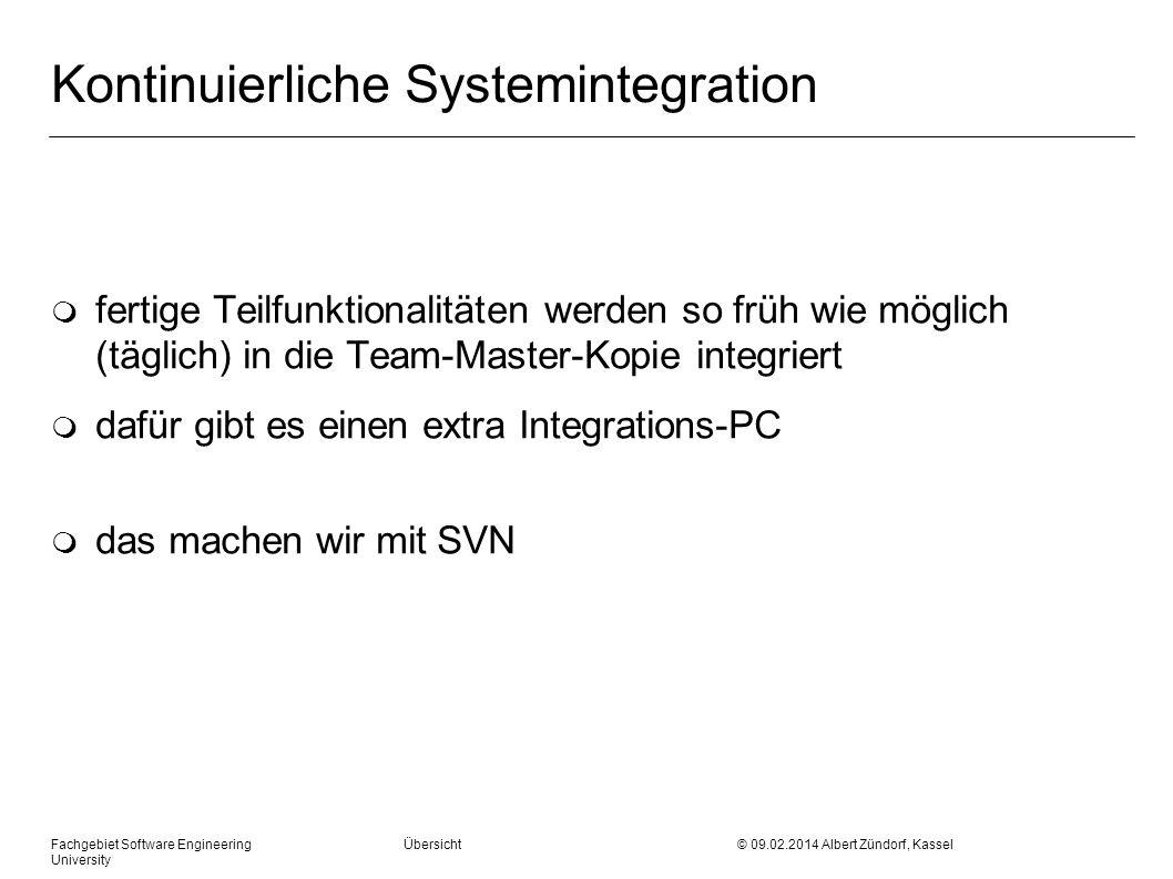 Fachgebiet Software Engineering Übersicht © 09.02.2014 Albert Zündorf, Kassel University Kontinuierliche Systemintegration m fertige Teilfunktionalitä