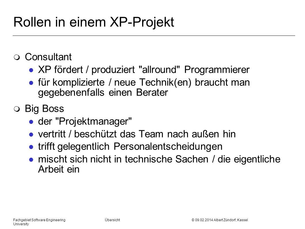 Fachgebiet Software Engineering Übersicht © 09.02.2014 Albert Zündorf, Kassel University Rollen in einem XP-Projekt m Consultant l XP fördert / produz