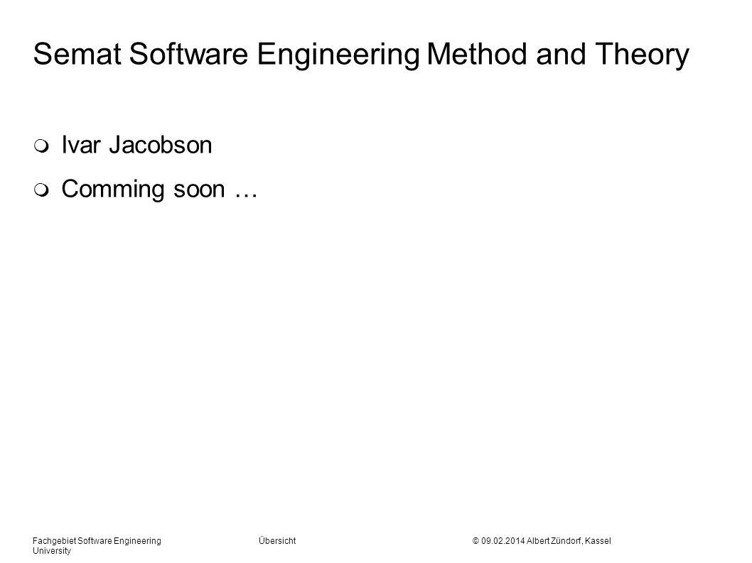 Semat Software Engineering Method and Theory m Ivar Jacobson m Comming soon … Fachgebiet Software Engineering Übersicht © 09.02.2014 Albert Zündorf, K
