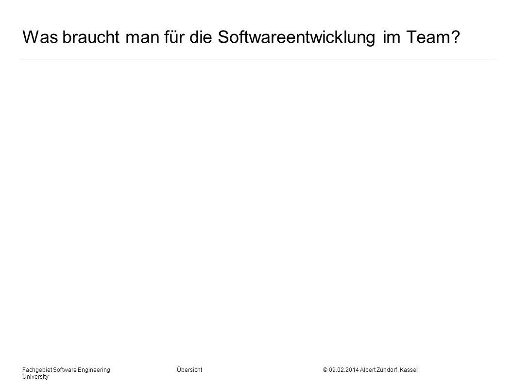 Fachgebiet Software Engineering Übersicht © 09.02.2014 Albert Zündorf, Kassel University Was braucht man für die Softwareentwicklung im Team?