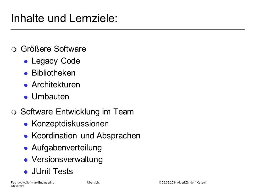 Fachgebiet Software Engineering Übersicht © 09.02.2014 Albert Zündorf, Kassel University Inhalte und Lernziele: m Größere Software l Legacy Code l Bib