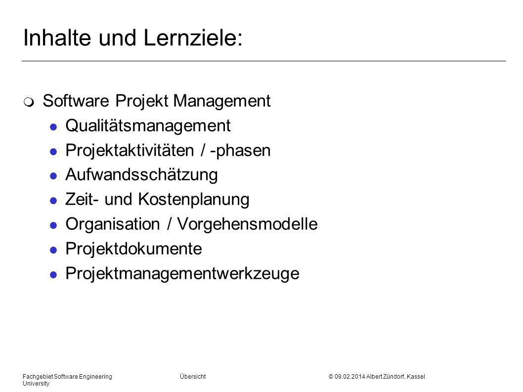 Fachgebiet Software Engineering Übersicht © 09.02.2014 Albert Zündorf, Kassel University Inhalte und Lernziele: m Software Projekt Management l Qualit