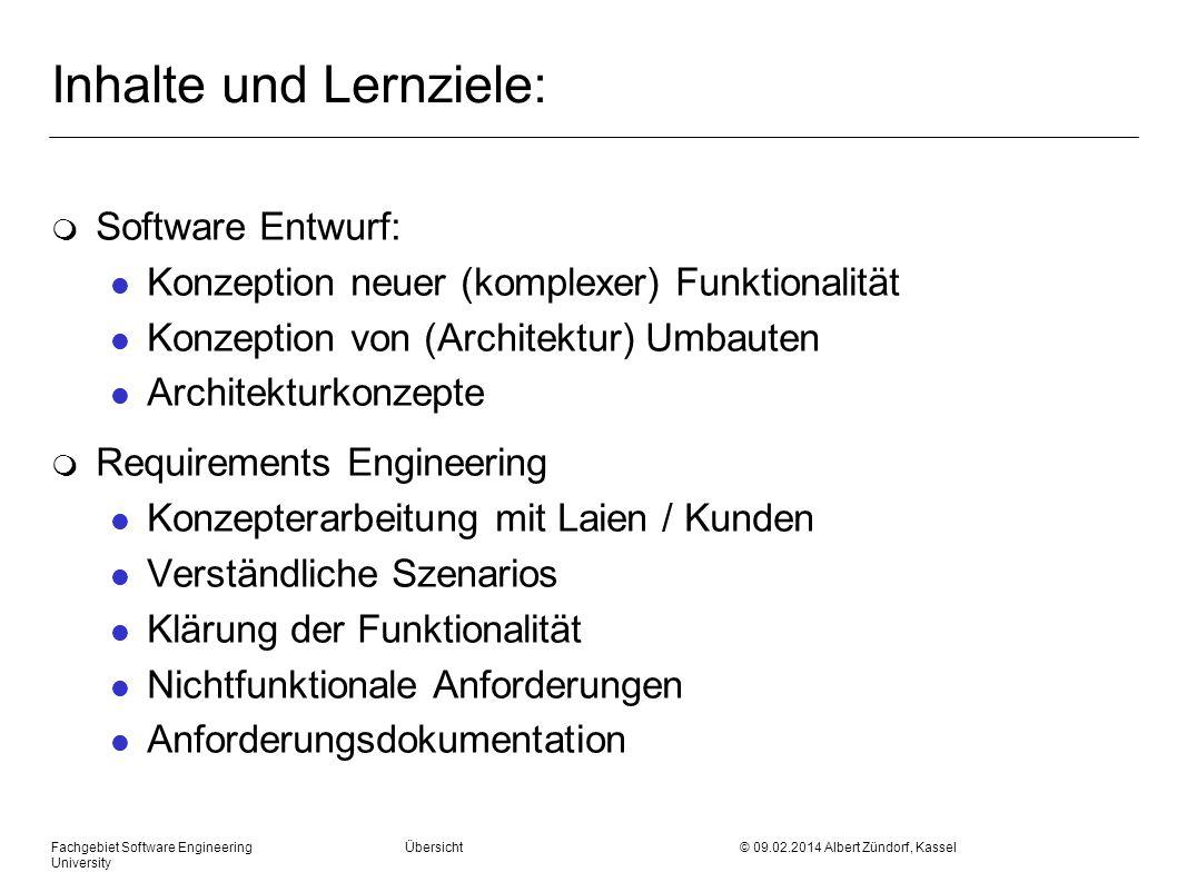 Fachgebiet Software Engineering Übersicht © 09.02.2014 Albert Zündorf, Kassel University Inhalte und Lernziele: m Software Entwurf: l Konzeption neuer