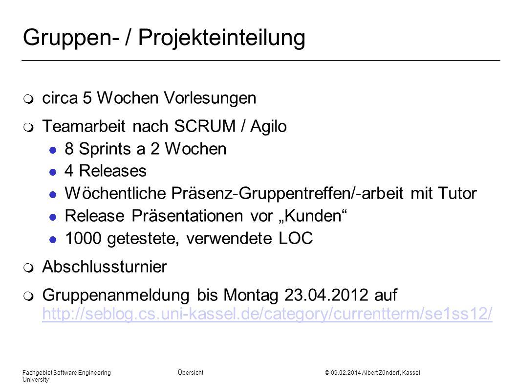 Fachgebiet Software Engineering Übersicht © 09.02.2014 Albert Zündorf, Kassel University Gruppen- / Projekteinteilung m circa 5 Wochen Vorlesungen m T