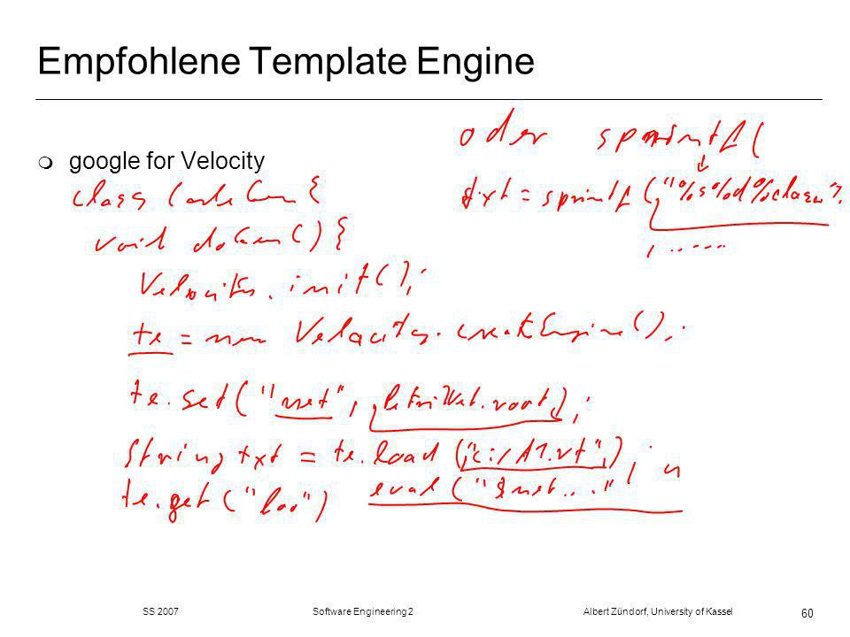 SS 2007 Software Engineering 2 Albert Zündorf, University of Kassel 60 Empfohlene Template Engine m google for Velocity