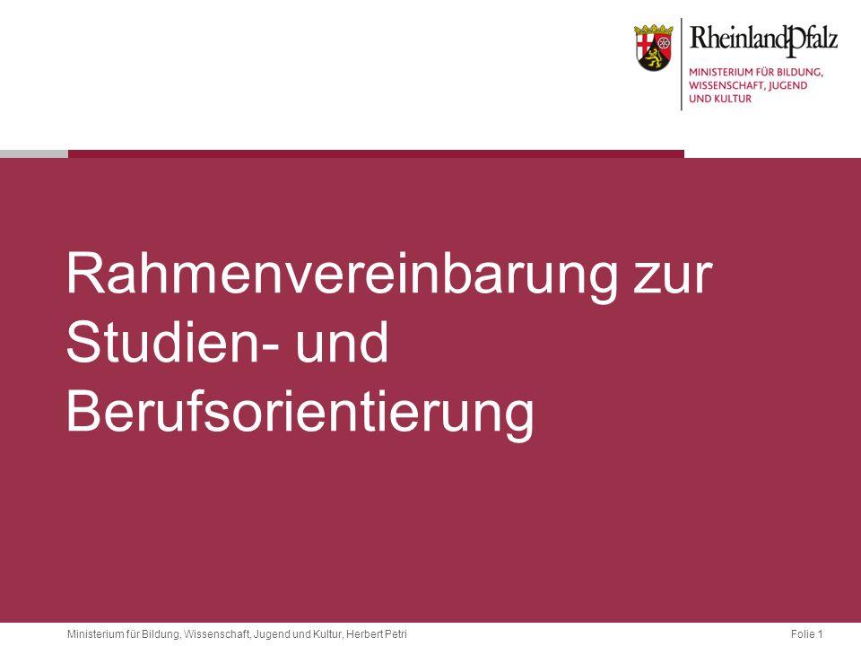 Folie 1Ministerium für Bildung, Wissenschaft, Jugend und Kultur, Herbert Petri Rahmenvereinbarung zur Studien- und Berufsorientierung