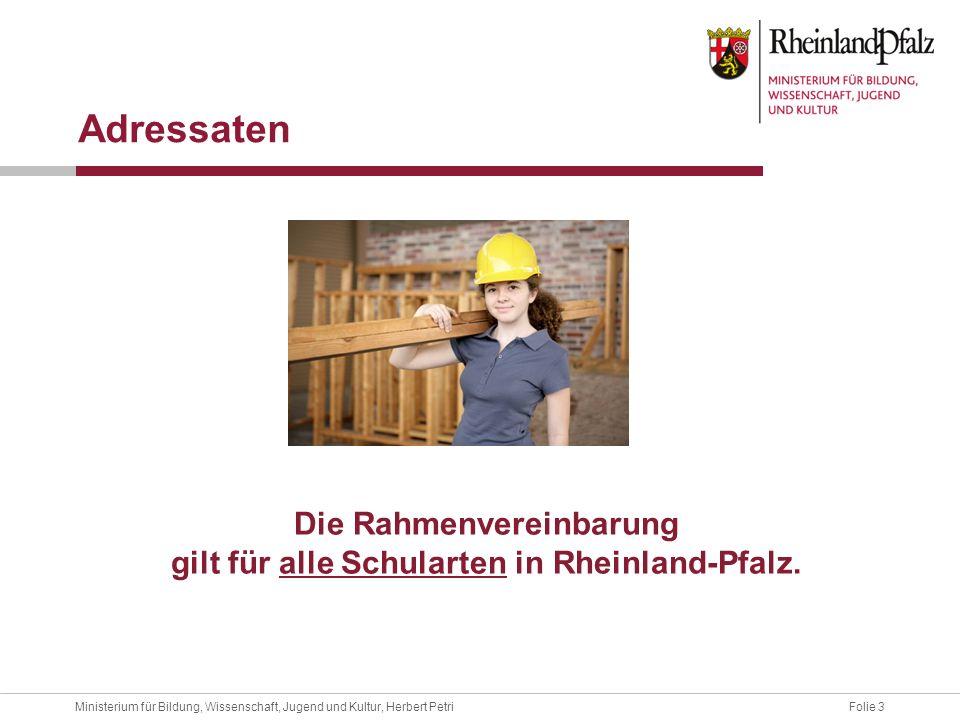 Folie 3Ministerium für Bildung, Wissenschaft, Jugend und Kultur, Herbert Petri Adressaten Die Rahmenvereinbarung gilt für alle Schularten in Rheinland