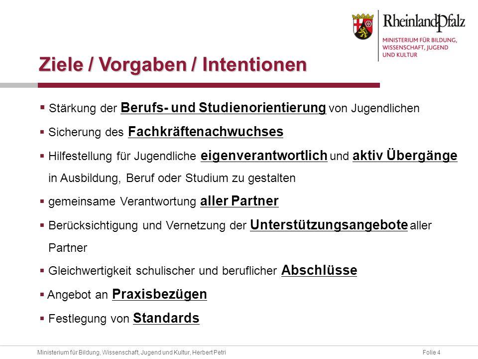 Folie 4Ministerium für Bildung, Wissenschaft, Jugend und Kultur, Herbert Petri Stärkung der Berufs- und Studienorientierung von Jugendlichen Sicherung