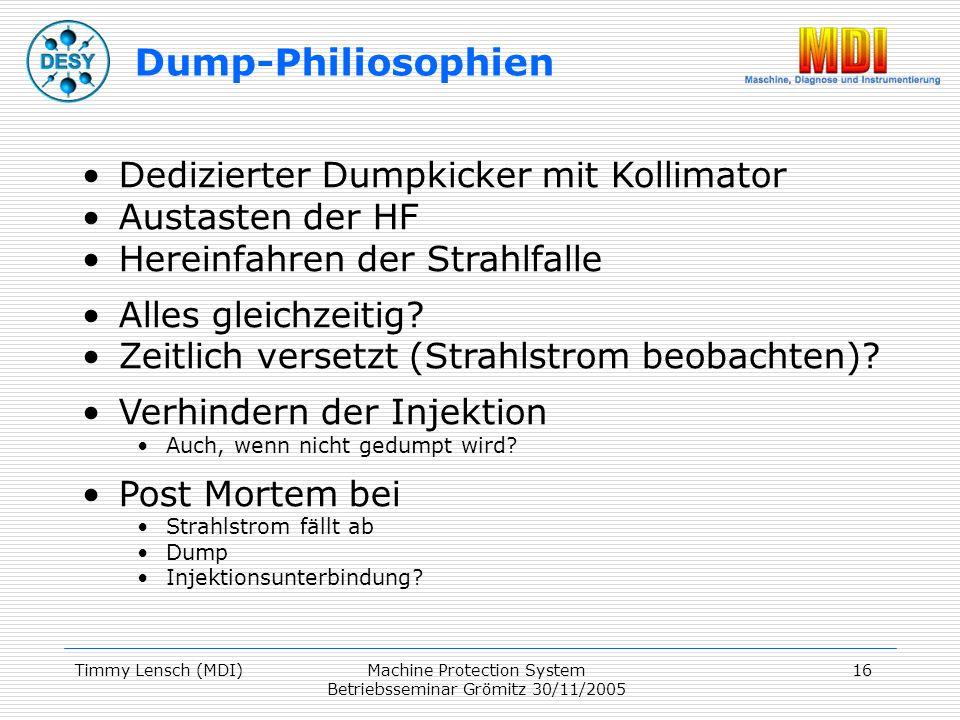 Timmy Lensch (MDI)Machine Protection System Betriebsseminar Grömitz 30/11/2005 16 Dedizierter Dumpkicker mit Kollimator Austasten der HF Hereinfahren der Strahlfalle Alles gleichzeitig.