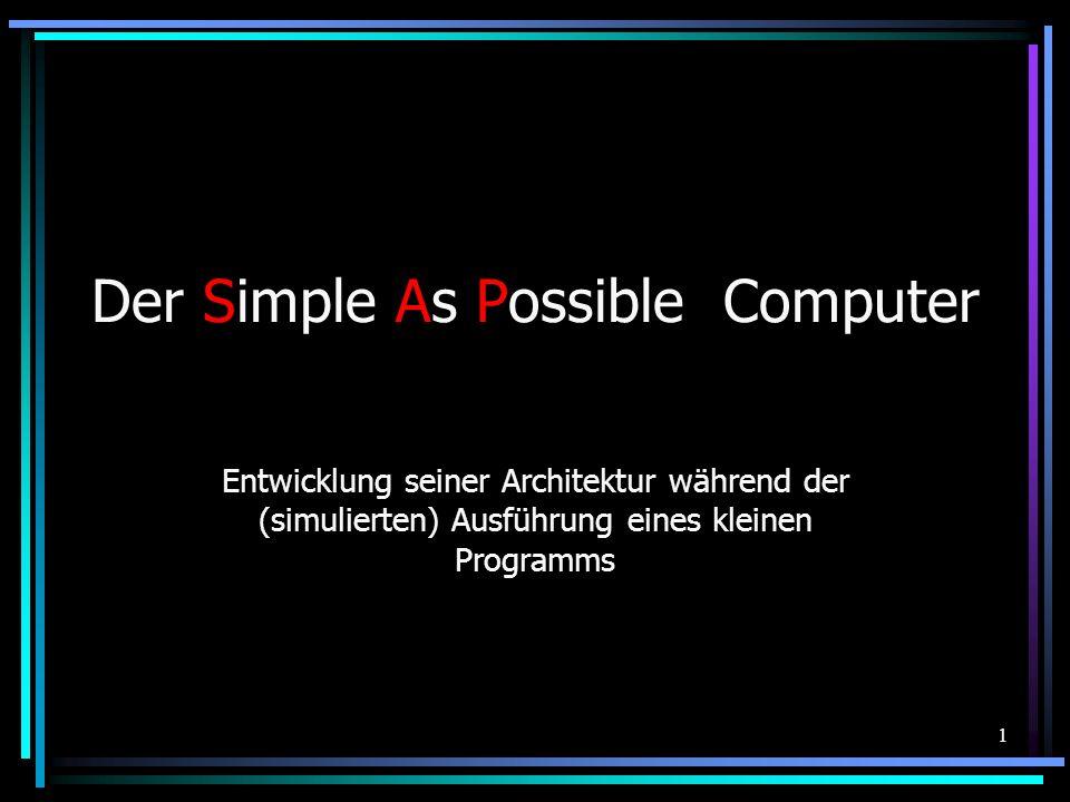 1 Der Simple As Possible Computer Entwicklung seiner Architektur während der (simulierten) Ausführung eines kleinen Programms