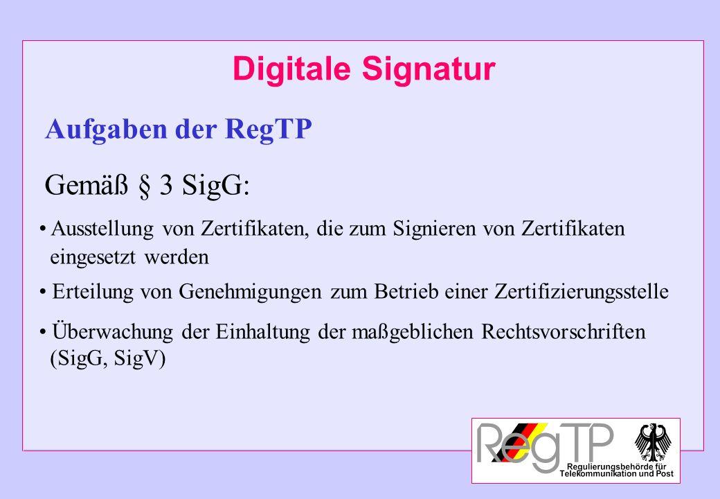Digitale Signatur Aufgaben der RegTP Gemäß § 3 SigG: Ausstellung von Zertifikaten, die zum Signieren von Zertifikaten eingesetzt werden Erteilung von