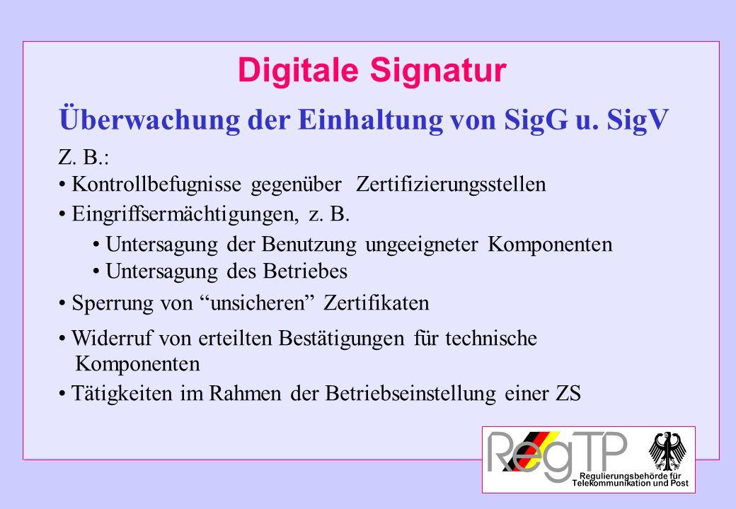 Digitale Signatur Überwachung der Einhaltung von SigG u. SigV Z. B.: Kontrollbefugnisse gegenüber Zertifizierungsstellen Eingriffsermächtigungen, z. B